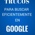 Cómo buscar en Google – 17 Trucos de búsqueda avanzada