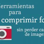 Herramientas para comprimir fotos sin perder calidad de imagen