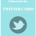Cómo crear las Twitter Cards