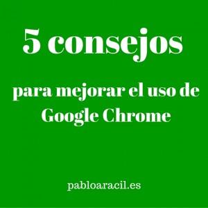 5 consejos sacar partido google chrome