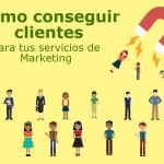 Cómo conseguir clientes para tus servicios de Marketing