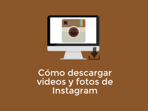 como descargar videos fotos instagram